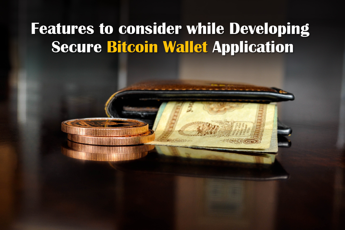 Features to consider while developing secure Bitcoin Wallet Application | WebClues Infotech